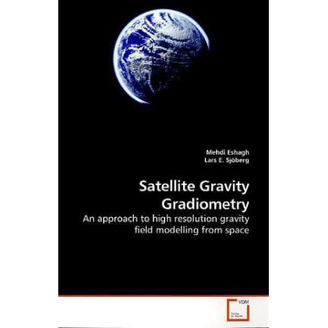 Eshagh, Mehdi Satellite Gravity Gradiometry - An approach to high resolution gravity field modelling from space