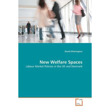 Etherington, David New Welfare Spaces - Labour Market Policies in the UK and Denmark