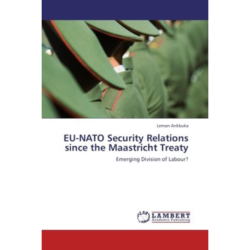 Arikbuka, Leman EU-NATO Security Relations since the Maastricht Treaty - Emerging Division of Labour?
