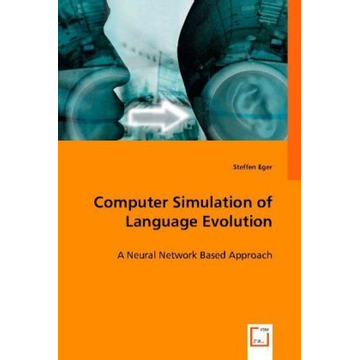 Eger, Steffen Computer Simulation of Language Evolution - A Neural Network Based Approach