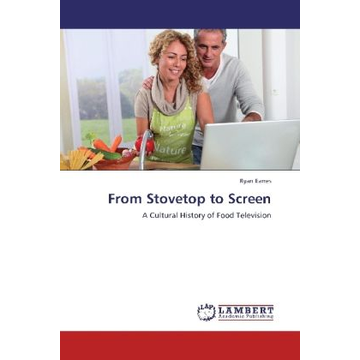 Eanes, Ryan From Stovetop to Screen - A Cultural History of Food Television