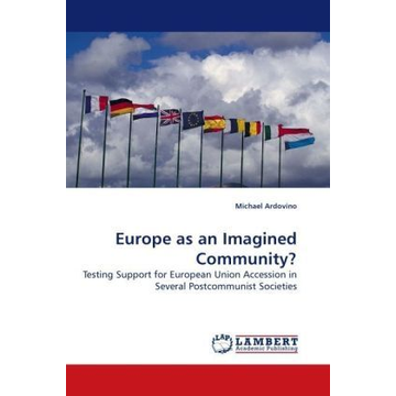 Ardovino, Michael Europe as an Imagined Community? - Testing Support for European Union Accession in Several Postcommunist Societies