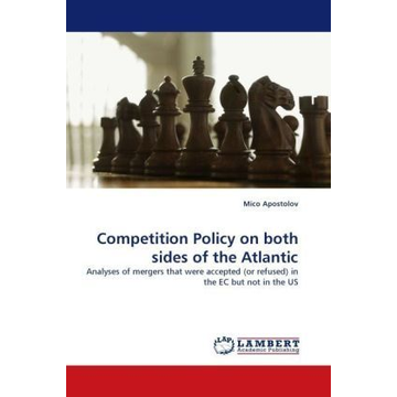 Apostolov, Mico Competition Policy on both sides of the Atlantic - Analyses of mergers that were accepted (or refused) in the EC but not in the US