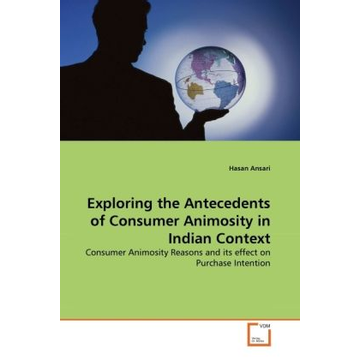 Ansari, Hasan Exploring the Antecedents of Consumer Animosity in Indian Context - Consumer Animosity Reasons and its effect on Purchase Intention