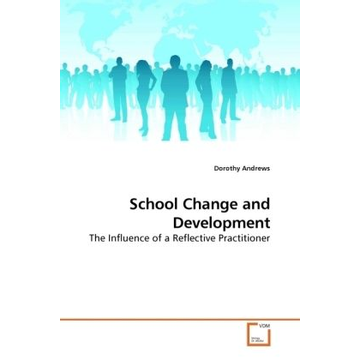Andrews, Dorothy School Change and Development - The Influence of a Reflective Practitioner