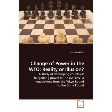Lindström, Pia Change of Power in the WTO: Reality or Illusion? - A study of developing countries' bargaining power in the GATT/WTO negotiations from the Tokyo Round to the Doha Round