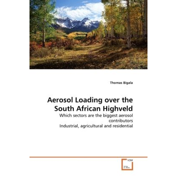 Bigala, Thomas Aerosol Loading over the South African Highveld - Which sectors are the biggest aerosol contributors Industrial, agricultural and residential
