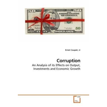 Coupet, Jr, Ernst Corruption - An Analysis of its Effects on Output, Investments and Economic Growth