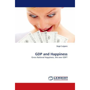 Cuijpers, Rogé GDP and Happiness - Gross National Happiness, the new GDP?