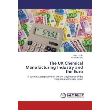Lindh, Olof The UK Chemical Manufacturing Industry and the Euro - A business perspective on the UK staying out of the European Monetary Union