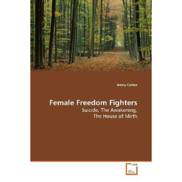 Cortez, Jenny Female Freedom Fighters - Suicide, The Awakening, The House of Mirth