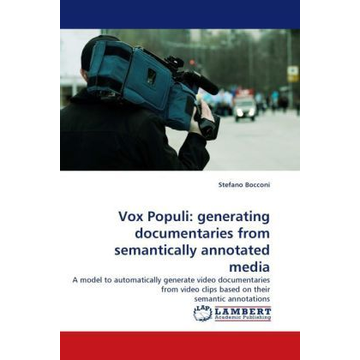Bocconi, Stefano Vox Populi: generating documentaries from semantically annotated media - A model to automatically generate video documentaries from video clips based on their semantic annotations
