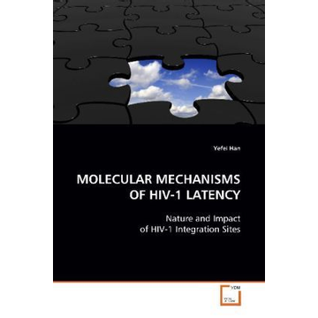 Han, Yefei MOLECULAR MECHANISMS OF HIV-1 LATENCY - Nature and Impact of HIV-1 Integration Sites