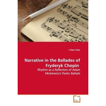 Chen, I-Chen Narrative in the Ballades of Fryderyk Chopin - Rhythm as a Reflection of Adam Mickiewicz's Poetic  Ballads