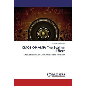 Khan, Umar Faruque CMOS OP-AMP: The Scaling Effect - Effect of Scaling on CMOS Operational Amplifier
