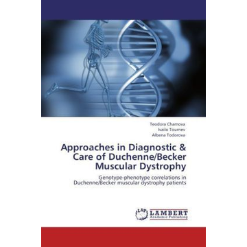 Chamova, Teodora Approaches in Diagnostic & Care of Duchenne/Becker Muscular Dystrophy - Genotype-phenotype correlations in Duchenne/Becker muscular dystrophy patients