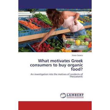 Cazacu, Stela What motivates Greek consumers to buy organic food? - An investigation into the motives of residents of Thessaloniki