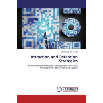 Chinunda, Emmanuel Attraction and Retention Strategies - At the Institute of People Management in Malawi Membership Satisfaction and Loyalty