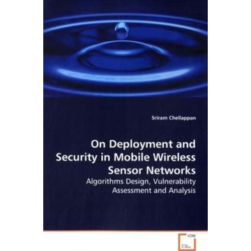 Chellappan, Sriram On Deployment and Security in Mobile Wireless Sensor  Networks - Algorithms Design, Vulnerability Assessment and  Analysis
