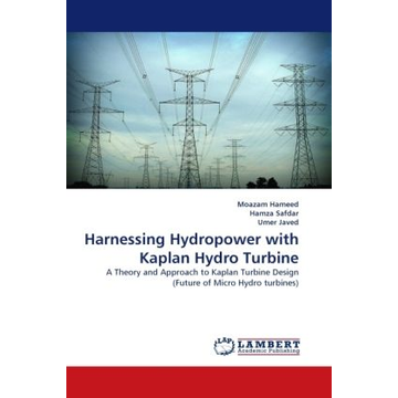 Hameed, Moazam Harnessing Hydropower with Kaplan Hydro Turbine - A Theory and Approach to Kaplan Turbine Design (Future of Micro Hydro turbines)