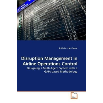 Castro, António J. M. Disruption Management in Airline Operations Control - Designing a Multi-Agent System with a GAIA based Methodology