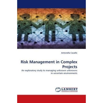 Cavallo, Antonella Risk Management in Complex Projects - An exploratory study to managing unknown unknowns in uncertain environments