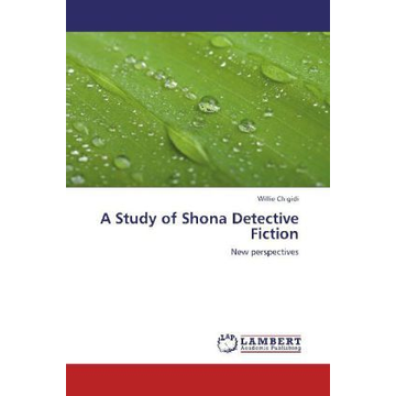 Chigidi, Willie A Study of Shona Detective Fiction - New perspectives