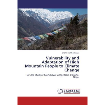 Charmakar, Shambhu Vulnerability and Adaptation of High Mountain People to Climate Change - A Case Study of Kalinchowk Village from Dolakha, Nepal