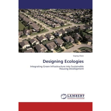 Chen, Siqing Designing Ecologies - Integrating Green Infrastructure into Sustainable Housing Development