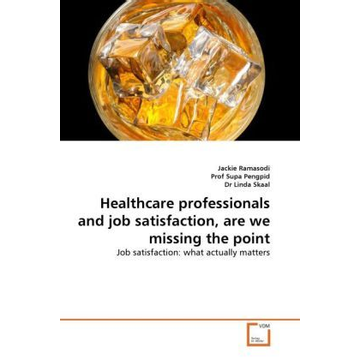 Ramasodi, Jackie Healthcare professionals and job satisfaction, are we missing the point - Job satisfaction: what actually matters