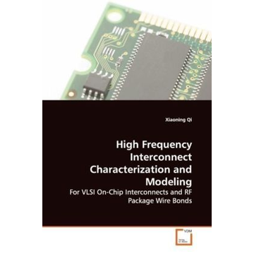 Qi, Xiaoning High Frequency Interconnect Characterization and Modeling - For VLSI On-Chip Interconnects and RF Package Wire Bonds