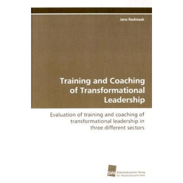 Radstaak, Jens Training and Coaching of Transformational Leadership - Evaluation of training and coaching of  transformational leadership in three different  sectors