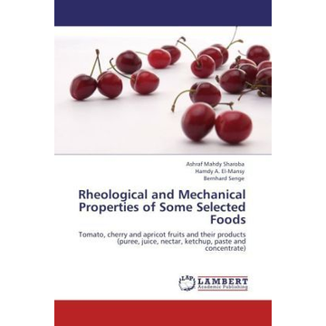 Sharoba, Ashraf Mahdy Rheological and Mechanical Properties of Some Selected Foods - Tomato, cherry and apricot fruits and their products (puree, juice, nectar, ketchup, paste and concentrate)