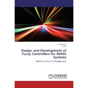 Sivakumar, R. Design and Development of Fuzzy Controllers for MIMO Systems - Modelling, Control and Application