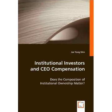 Jae Yong Institutional Investors and CEO Compensation - Does the Composition of Institutional Ownership Matter?