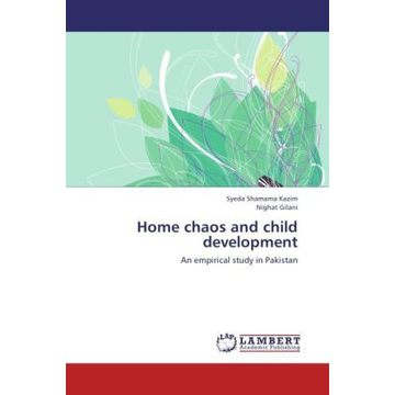 Shamama Kazim, Syeda Home chaos and child development - An empirical study in Pakistan