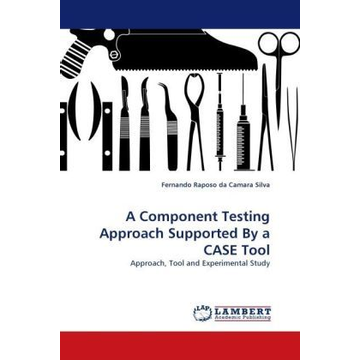Raposo da Camara Silva, Fernando A Component Testing Approach Supported By a CASE Tool - Approach, Tool and Experimental Study