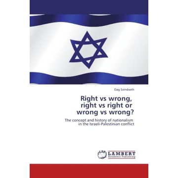 Svindseth, Dag Right vs wrong, right vs right or wrong vs wrong? - The concept and history of nationalism in the Israeli-Palestinian conflict