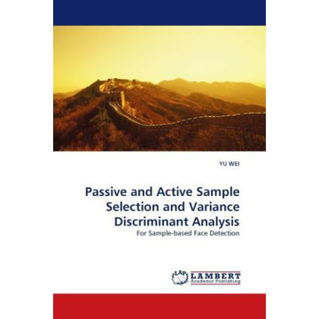 Wei, Yu Passive and Active Sample Selection and Variance Discriminant Analysis - For Sample-based Face Detection