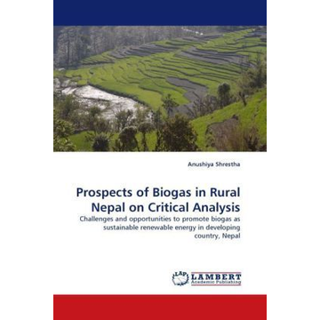 Shrestha, Anushiya Prospects of Biogas in Rural Nepal on Critical Analysis - Challenges and opportunities to promote biogas as sustainable renewable energy in developing country, Nepal
