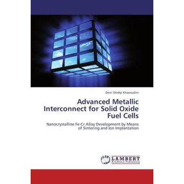 Shidqi Khaerudini, Deni Advanced Metallic Interconnect for Solid Oxide Fuel Cells - Nanocrystalline Fe-Cr Alloy Development by Means of Sintering and Ion Implantation