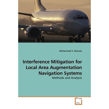 Sharawi, Mohammad S. Interference Mitigation for Local Area Augmentation Navigation Systems - Methods and Analysis
