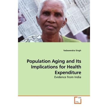 Singh, Yadawendra Population Aging and Its Implications for Health Expenditure - Evidence from India