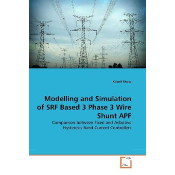 Shaw, Kakoli Modelling and Simulation of SRF Based 3 Phase 3 Wire Shunt APF - Comparison between Fixed and Adaptive Hysteresis Band Current Controllers