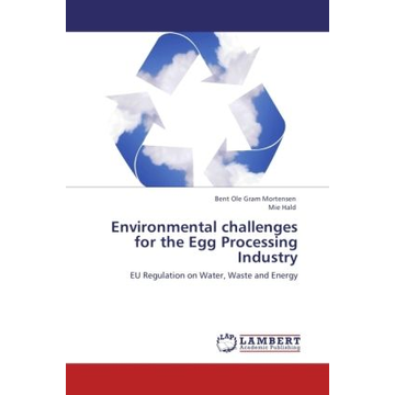 Mortensen, Bent Ole Gram Environmental challenges for the Egg Processing Industry - EU Regulation on Water, Waste and Energy