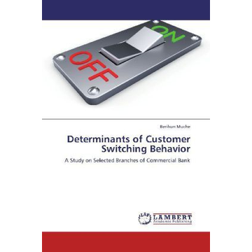 Muche, Berihun Determinants of Customer Switching Behavior - A Study on Selected Branches of Commercial Bank