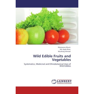 Munir, Mamoona Wild Edible Fruits and Vegetables - Systematics, Medicinal and Ethnobotanical Uses of Wild Edibles