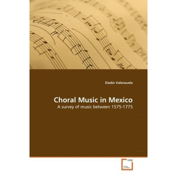 Valenzuela, Eladio Choral Music in Mexico - A survey of music between 1575-1775