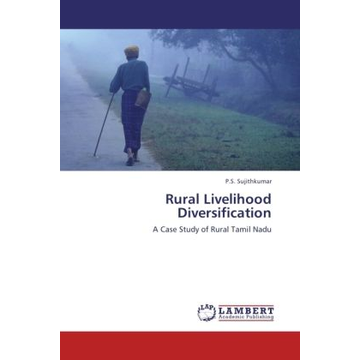 Sujithkumar, P. S. Rural Livelihood Diversification - A Case Study of Rural Tamil Nadu