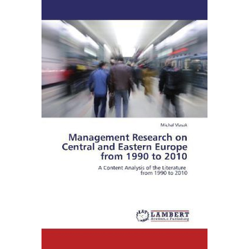 Vlasak, Michal Management Research on Central and Eastern Europe from 1990 to 2010 - A Content Analysis of the Literature from 1990 to 2010